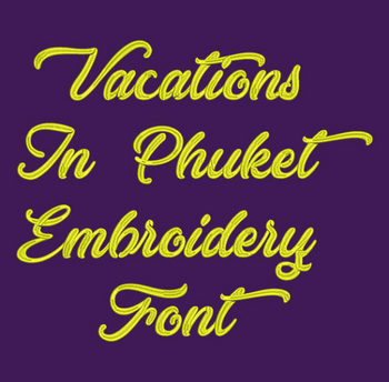 Vacations In Phuket Machine Embroidery Font - Now Includes BX Format!
