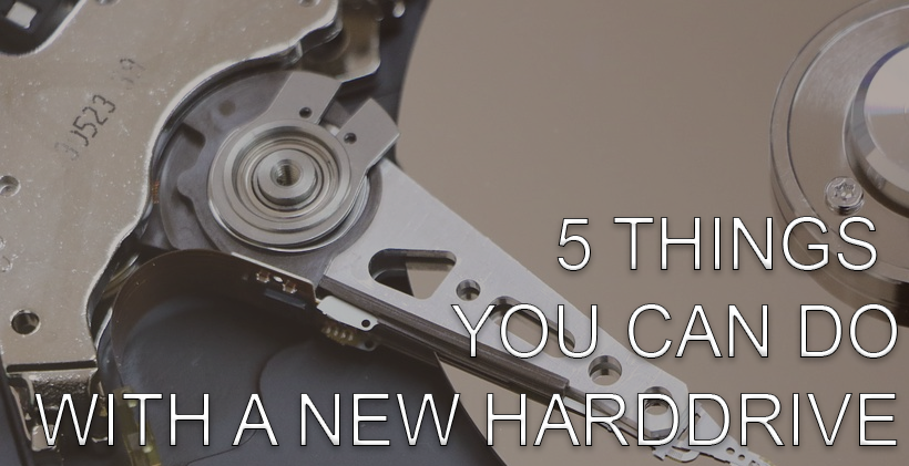 5 things you can do with a new Hard drive