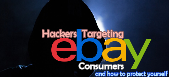 Hackers Targeting eBay consumers -- How to protect yourself.