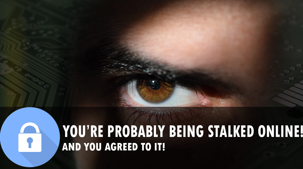 You're probably being stalked online.