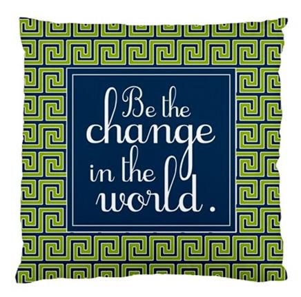Be the Change in the World Custom Designer Pillows