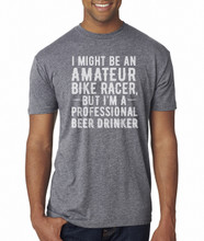 """I MIGHT BE AN AMATEUR BIKE RACER, BUT I'M A PROFESSIONAL BEER DRINKER"" T-SHIRT – MALE – HEATHER GREY WITH WHITE"