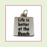 O-Ring Charm:  Life Is Better At The Beach 16mm Square Silver Stainless Steel