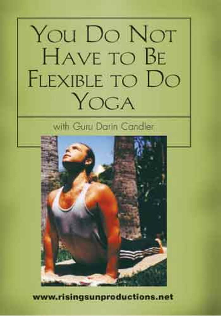 You don't have to be flexible to do Yoga