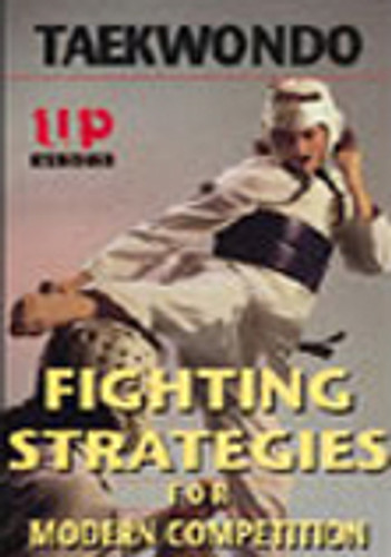 Taekwondo Figting Strategies for Modern Competition Sparring