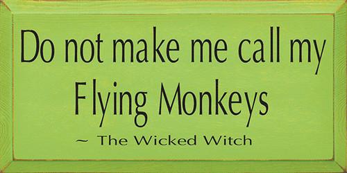Do Not Make Me Call My Flying Monkeys Wood Sign