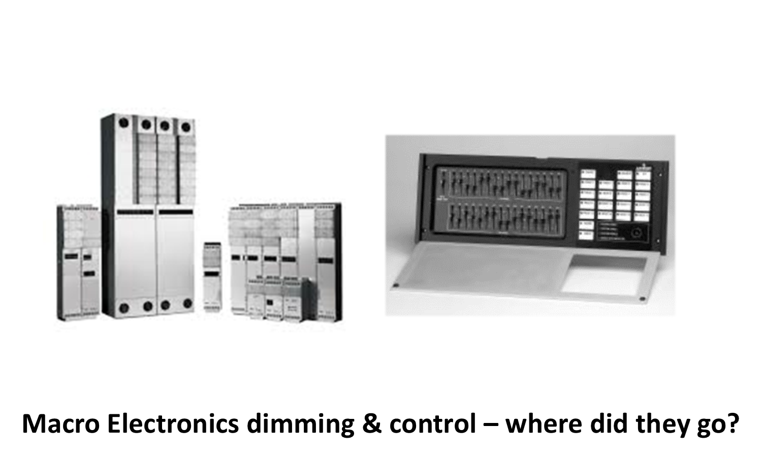 Macro Electronics dimming & control – where did they go?