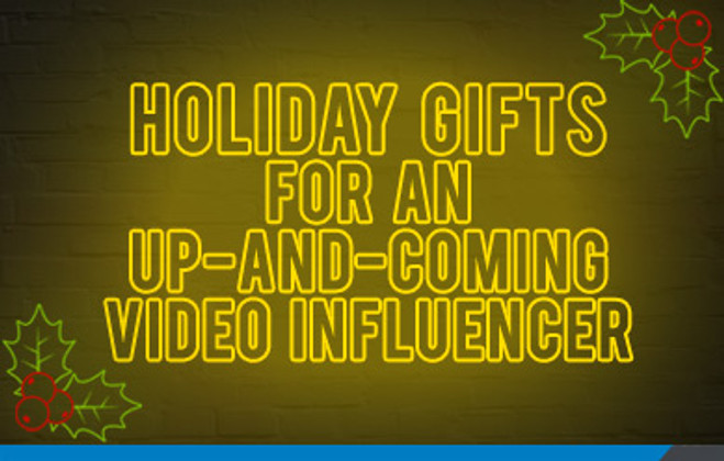 Holiday Gifts for an Up-And-Coming Video Influencer