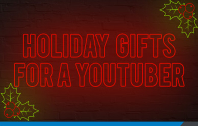 Holiday Gifts for a YouTuber