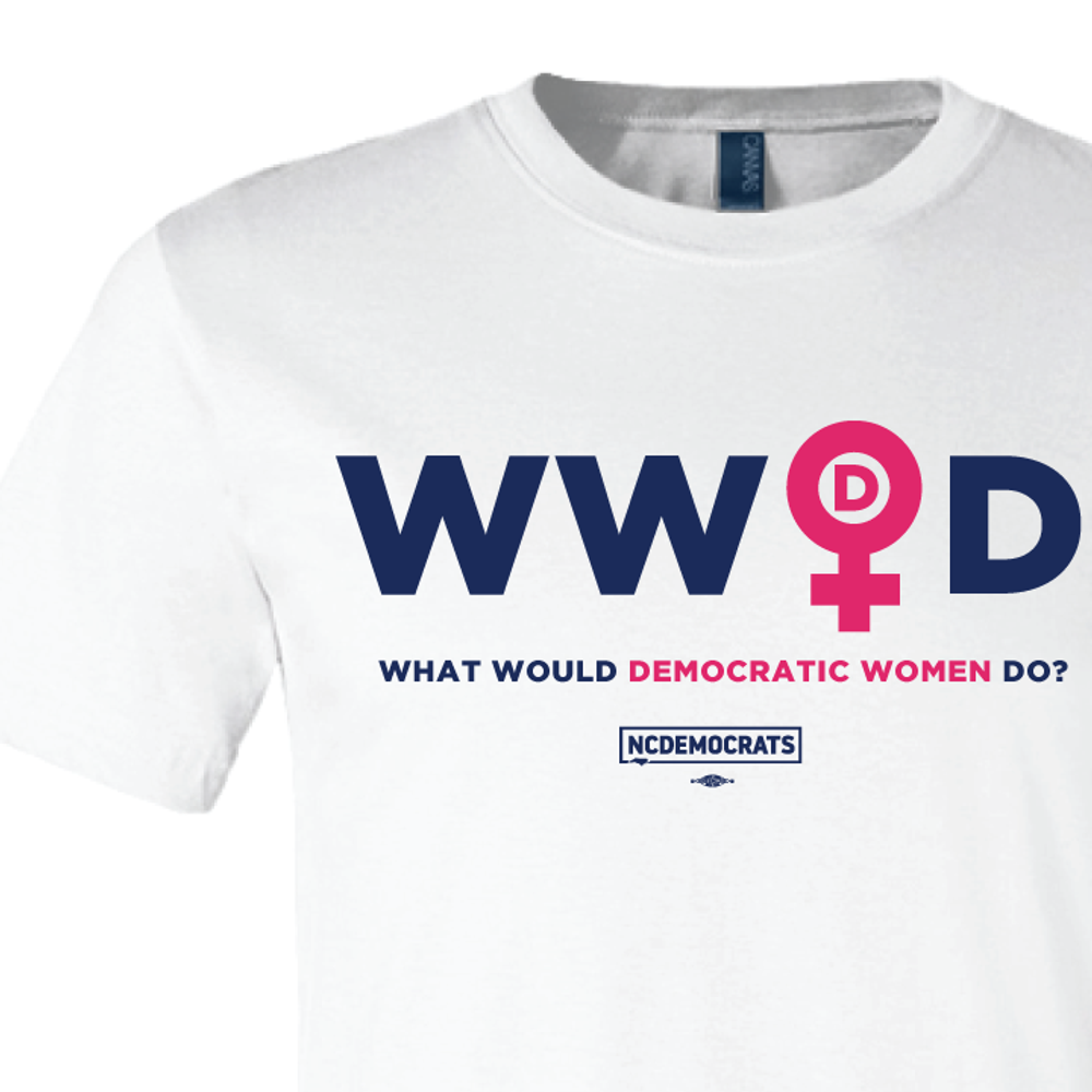 What Would Democratic Women Do Graphic  (White Tee)