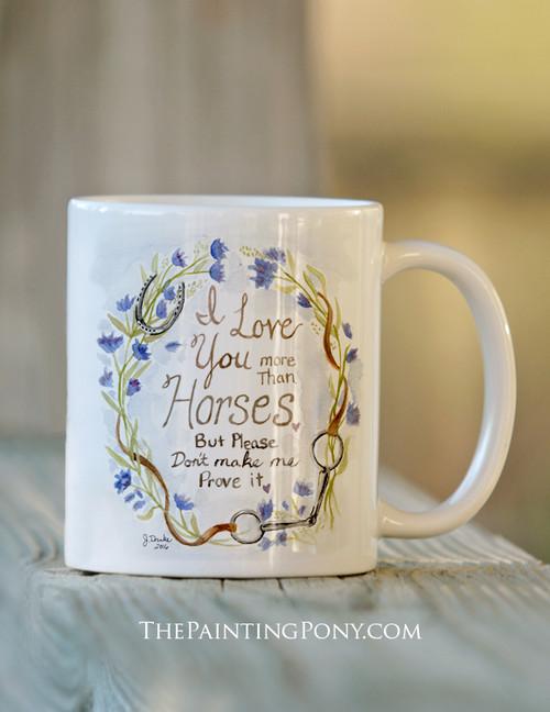 I Love You More Than Horses Coffee Mug