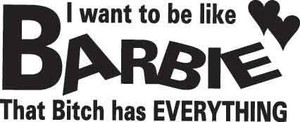 I Want To Be Like Barbie Decal