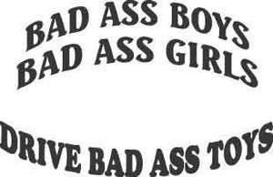 Bad Ass Boyz Bad Ass Girls Decal