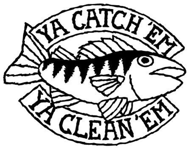 Ya Catch Em Ya Clean Em Decal