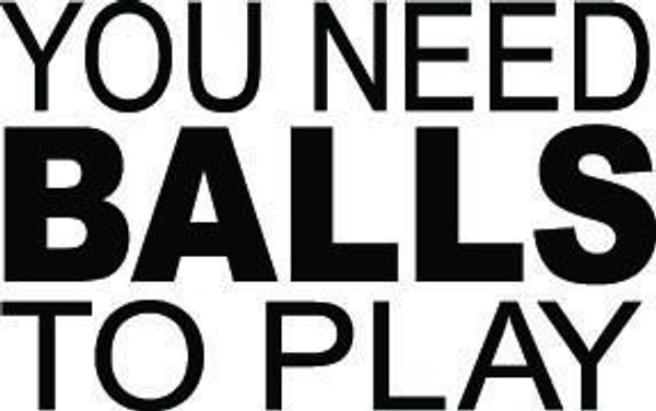 You Need Balls To Play Decal