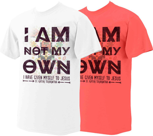 I Am Not My Own: St. Kateri Quote T-Shirt