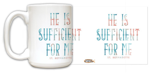 """He is Sufficient"" St. Bernadette Quote Mug"