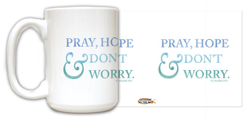 """Pray, Hope & Don't Worry"" St. Padre Pio Quote Mug"