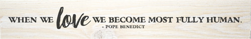 Humanizing Love Pope Benedict Quote Plaque