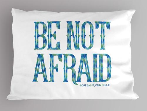 """""""Be Not Afraid"""" Pope Saint John Paul II Quote pillowcase"""