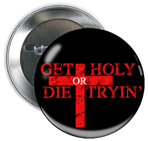 Get Holy or Die Tryin' Button