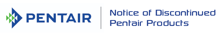 Notice of Discontinued Pentair Products