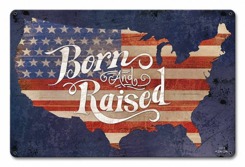 Born and Raised America Metal Sign 18 x 12 Inches