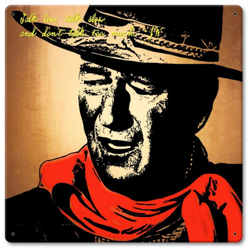 John Wayne Talk Low Talk Slow Sign 12 x 12 Inches