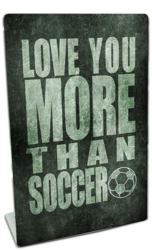 Love You More Than Soccer Table Topper 6 x 9 Inches