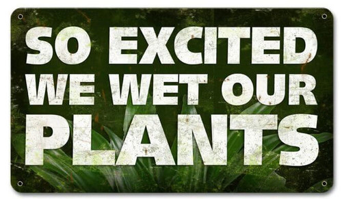 So Excited Wet Plants Metal Sign 14 x 8 Inches