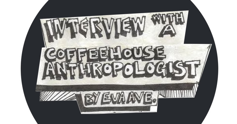 Interview with a Coffeehouse Anthropologist