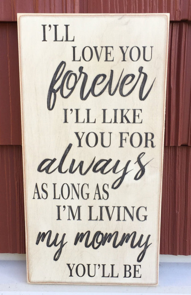 I'll love you forever I'll like you for always as long as I'm living my mommy you'll be