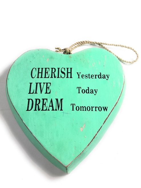 """""""CHERISH yesterday, LIVE today, DREAM tomorrow"""" Heart Sign 5"""" Turquoise