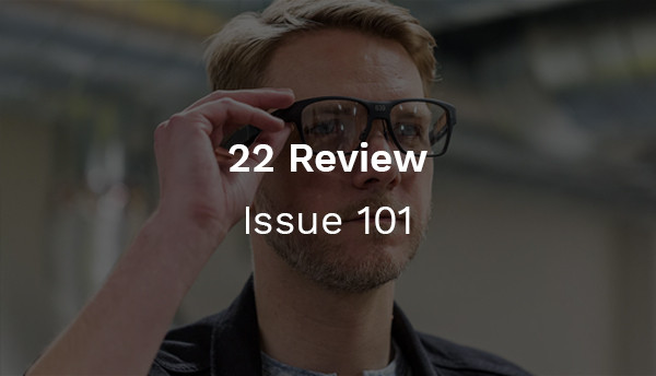 22 Review: Issue 101 - Smart Glasses That Look Normal
