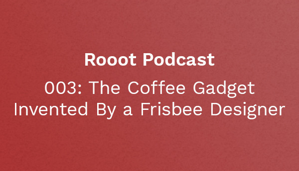 Rooot 003: The Coffee Gadget Invented By a Frisbee Designer