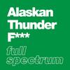 Alaskan Thunder F*** - Full Spectrum