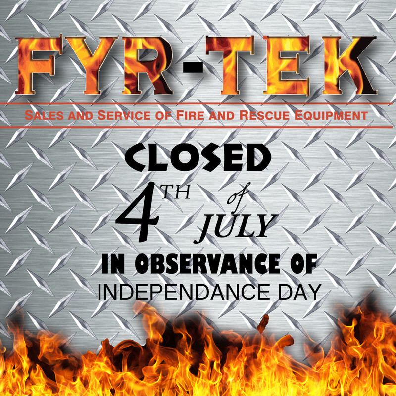 FYR-TEK will be closed for the Fourth of July