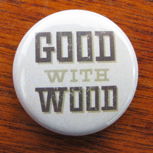 Good with Wood Button