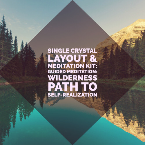 This Month's Crystal Layout & Meditation Kit: Wilderness Path to Self-Realization