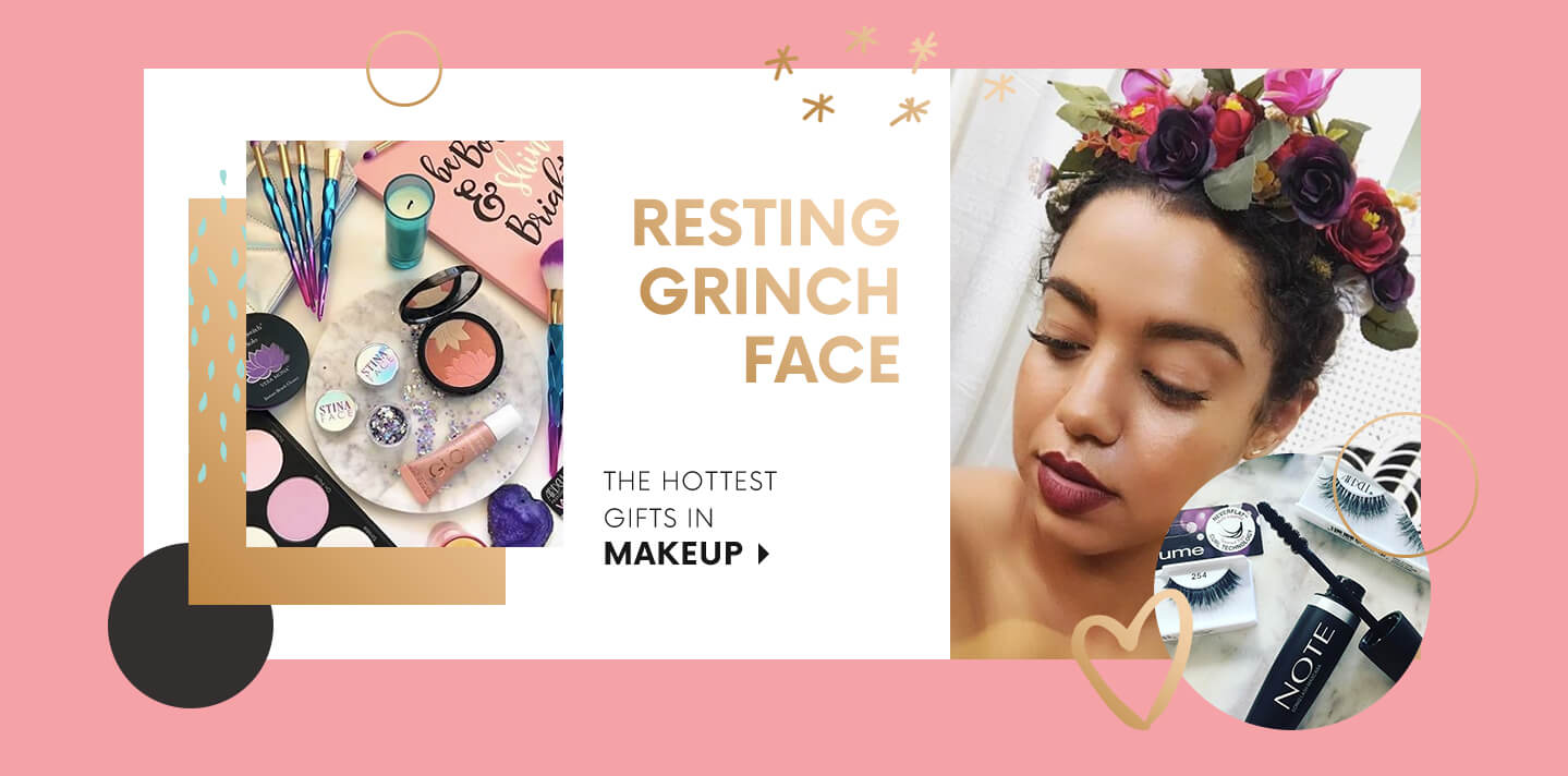 RESTING GRINCH FACE THE HOTTEST GIFTS IN MAKEUP