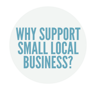 Why Support Small Local Business?