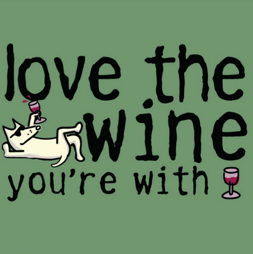 Love the Wine You're With T-Shirt
