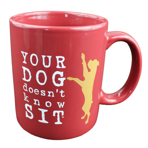 """Your Dog Doesn't Know Sit"" Mug"