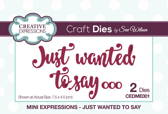Sue Wilson Mini Expressions Collection Dies - Just Wanted To Say CEDME001