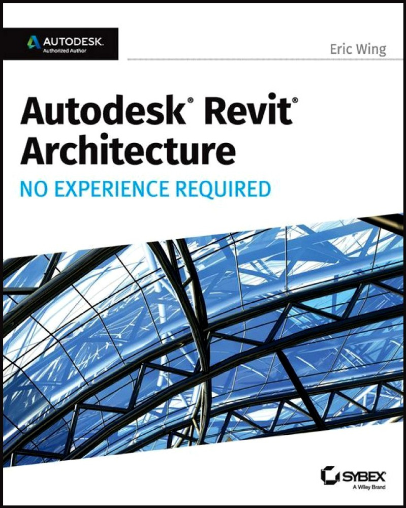 Autodesk Revit 2017 for Architecture: No Experience Required - ISBN#9781119243304