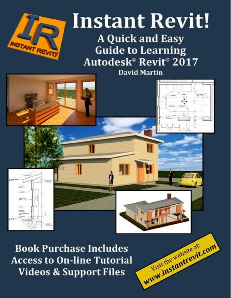 Instant Revit!: A Quick and Easy Guide to Learning Autodesk Revit 2017 - ISBN#9781534902077