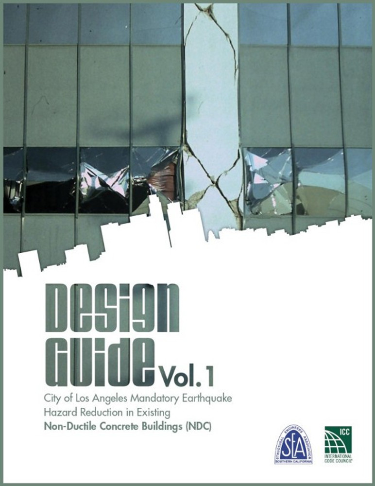 Design Guide Volume 1: City of Los Angeles Mandatory Earthquake Hazard Reduction in Existing Non-Ductile Concrete Buildings (NDC) - ISBN#9781609836979