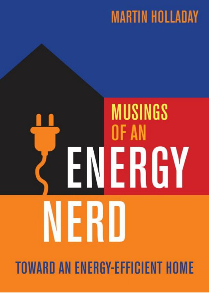 Musings of an Energy Nerd: Toward an Energy-Efficient Home - ISBN#9781631862564