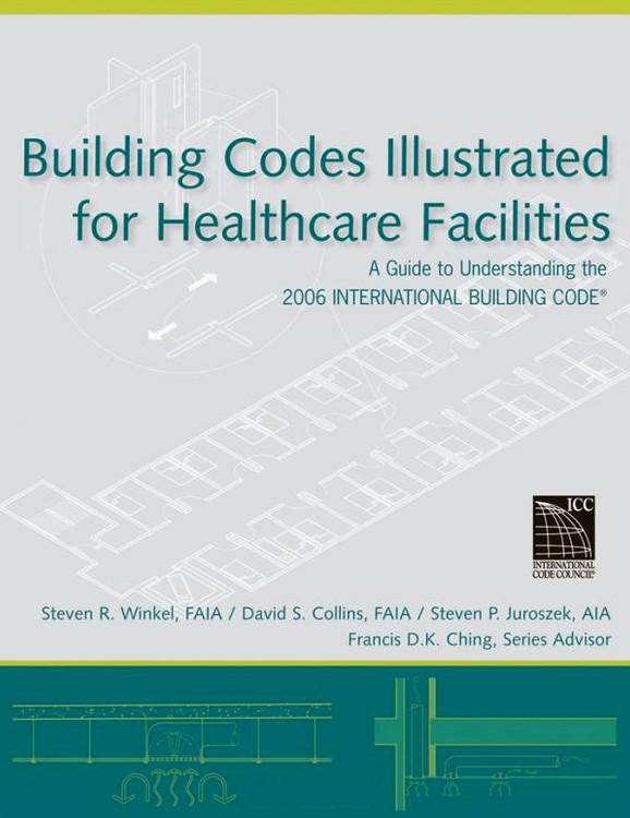 Building Codes Illustrated for Healthcare Facilities - ISBN#9780470048474
