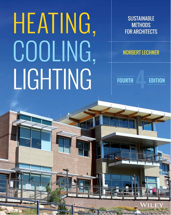 Heating, Cooling, Lighting: Sustainable Design Methods for Architects 4th Edition - ISBN#9781118582428
